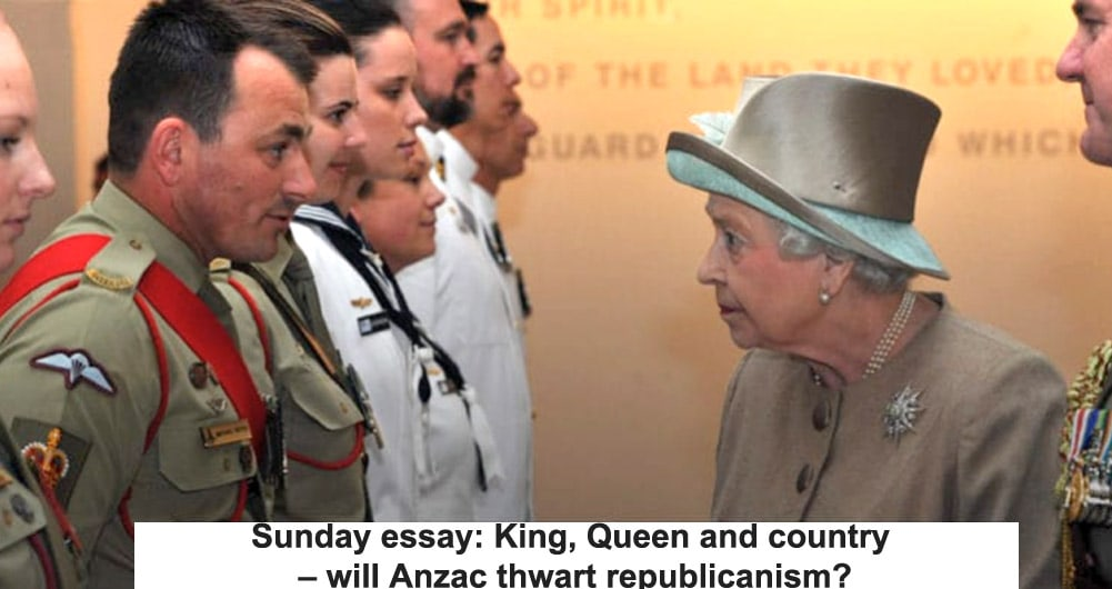 sunday essay king queen and country will anzac thwart share