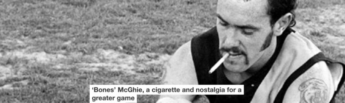 'bones' mcghie, a cigarette and nostalgia for a greater game