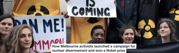 how melbourne activists launched a campaign for nuclear disarmament and won a nobel prize