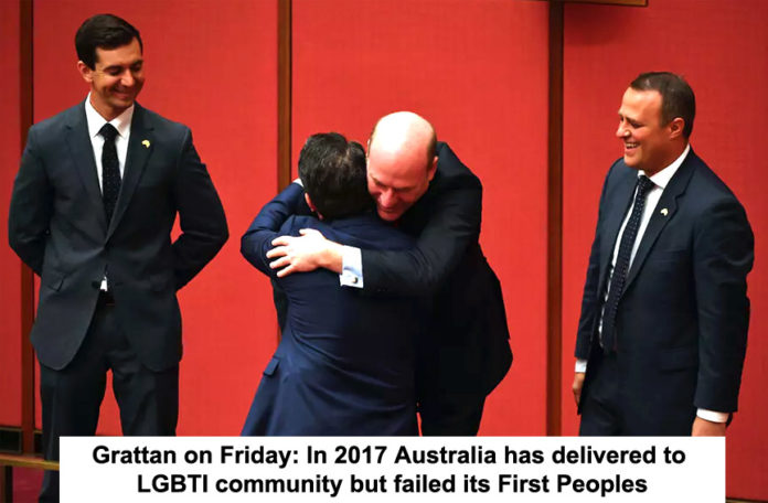 GRATTAN ON FRIDAY: IN 2017 AUSTRALIA HAS DELIVERED TO LGBTI COMMUNITY BUT FAILED ITS FIRST PEOPLES