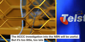 THE ACCC INVESTIGATION INTO THE NBN WILL BE USEFUL. BUT IT'S TOO LITTLE, TOO LATE