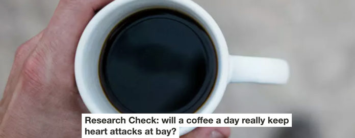 RESEARCH CHECK: WILL A COFFEE A DAY REALLY KEEP HEART ATTACKS AT BAY?