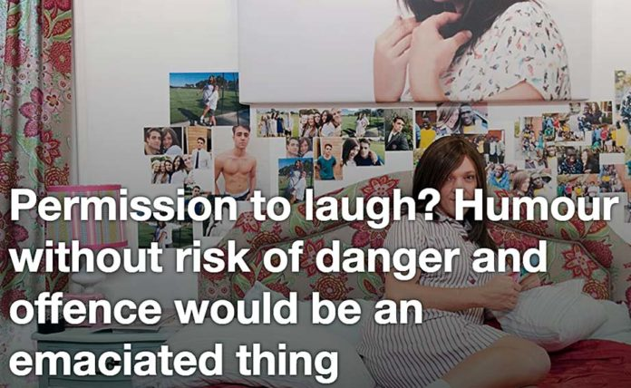 Permission To Laugh? Humour Without Risk Of Danger And Offence Would Be An Emaciated Thing