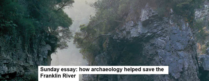 Sunday Essay: How Archaeology Helped Save The Franklin River