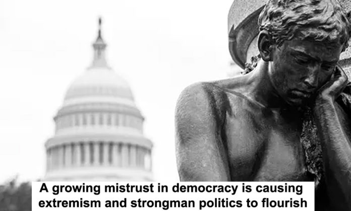 A Growing Mistrust In Democracy Is Causing Extremism And Strongman Politics To Flourish