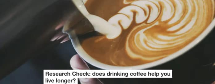 Research Check: Does Drinking Coffee Help You Live Longer?