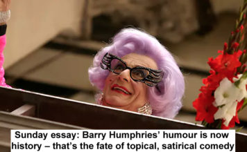Barry Humphries' humour is now history