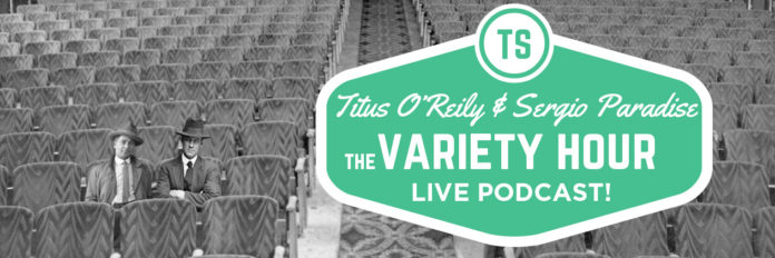 titus o'reily & sergio paradise are recording a live 'variety hour' podcast in melbourne!