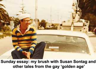 sunday essay: my brush with susan sontag and other tales from the gay 'golden age'