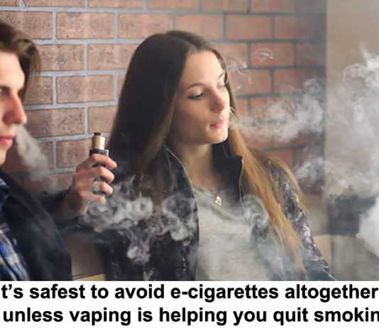it's safest to avoid e-cigarettes altogether – unless vaping is helping you quit smoking