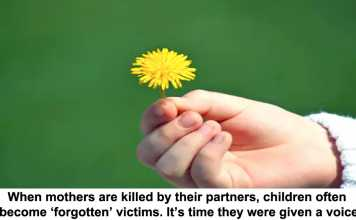 when mothers are killed by their partners, children often become 'forgotten' victims. it's time they were given a voice