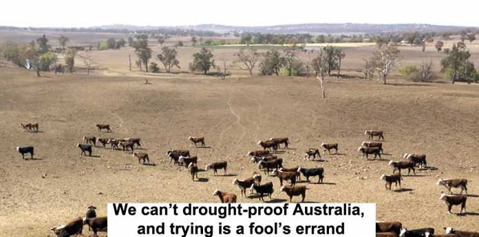 we can't drought-proof australia, and trying is a fool's errand