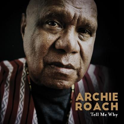 archie roach  tell me why album & memoir released today!   friday 1 november