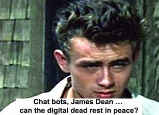 chat bots, james dean … can the digital dead rest in peace?