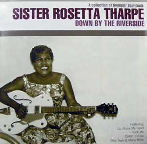 cream of the crate cd review #9: sister rosetta tharpe – down by the riverside