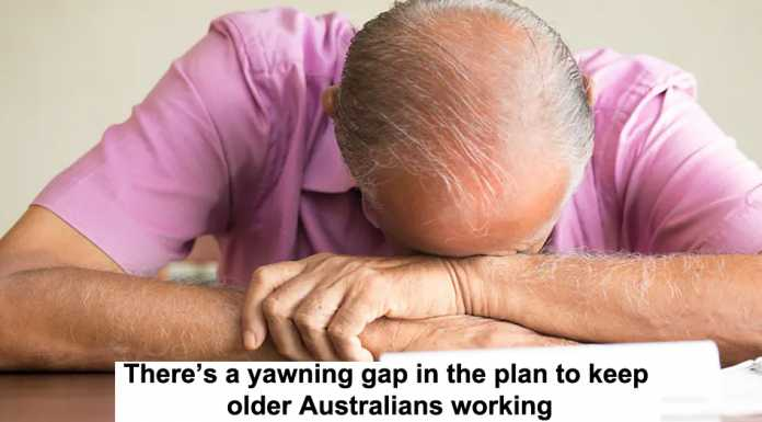 there's a yawning gap in the plan to keep older australians working