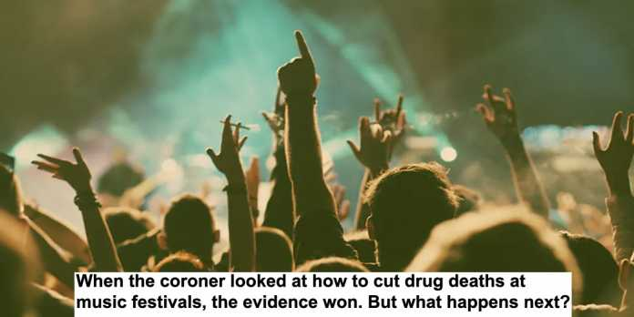 when the coroner looked at how to cut drug deaths at music festivals, the evidence won. but what happens next?