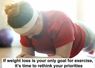 if weight loss is your only goal for exercise, it's time to rethink your priorities