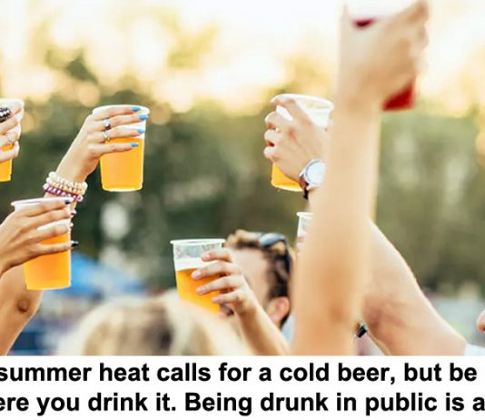 the summer heat calls for a cold beer, but be careful where you drink it. being drunk in public is a crime