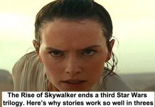 the rise of skywalker ends a third star wars trilogy. here's why stories work so well in threes