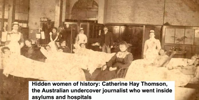 hidden women of history: catherine hay thomson, the australian undercover journalist who went inside asylums and hospitals
