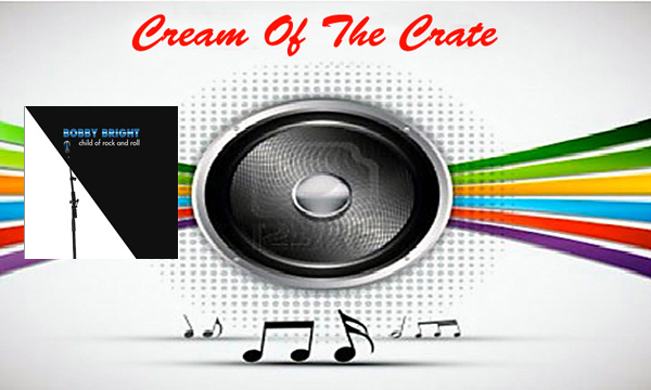 cream of the crate: album review #105 – bobby bright: child of rock and roll