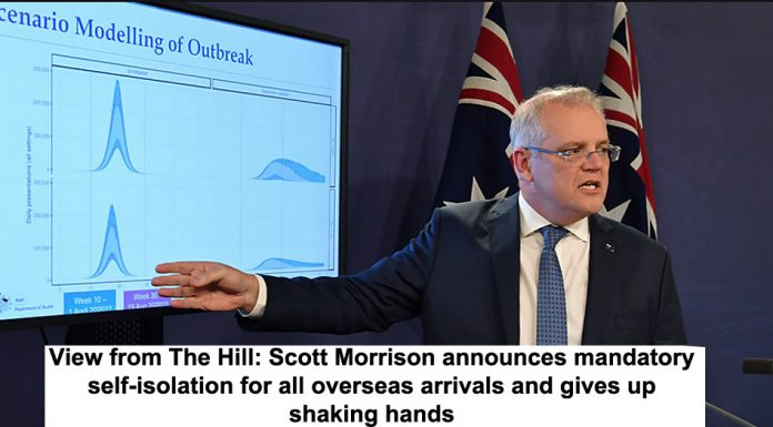 view from the hill: scott morrison announces mandatory self-isolation for all overseas arrivals and gives up shaking hands