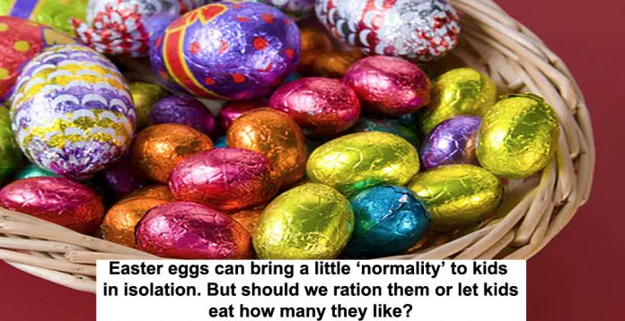 easter eggs can bring a little 'normality' to kids in isolation. but should we ration them or let kids eat how many they like?