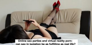 online sex parties and virtual reality porn: can sex in isolation be as fulfilling as real life?