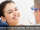 7 questions to ask a dentist on your next visit
