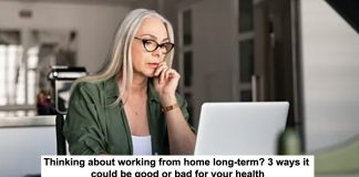 thinking about working from home long-term? 3 ways it could be good or bad for your health