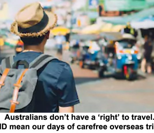 australians don't have a 'right' to travel. does covid mean our days of carefree overseas trips are over?