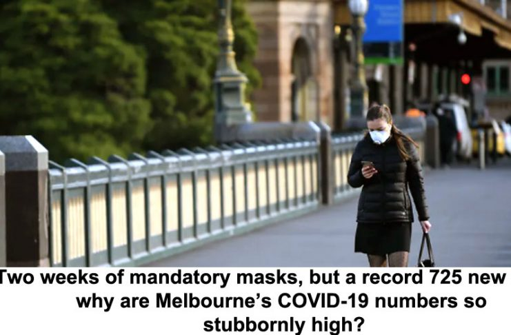 two weeks of mandatory masks, but a record 725 new cases: why are melbourne's covid-19 numbers so stubbornly high?