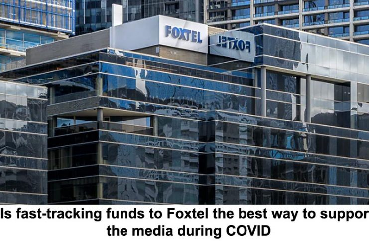 is fast-tracking funds to foxtel the best way to support the media during covid