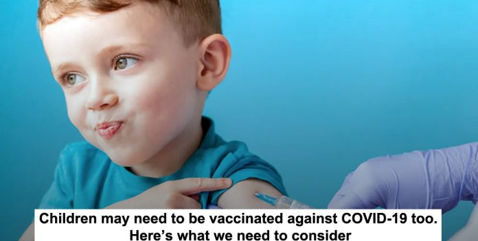 children may need to be vaccinated against covid-19 too. here's what we need to consider