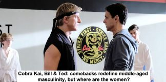cobra kai, bill & ted: comebacks redefine middle-aged masculinity, but where are the women?