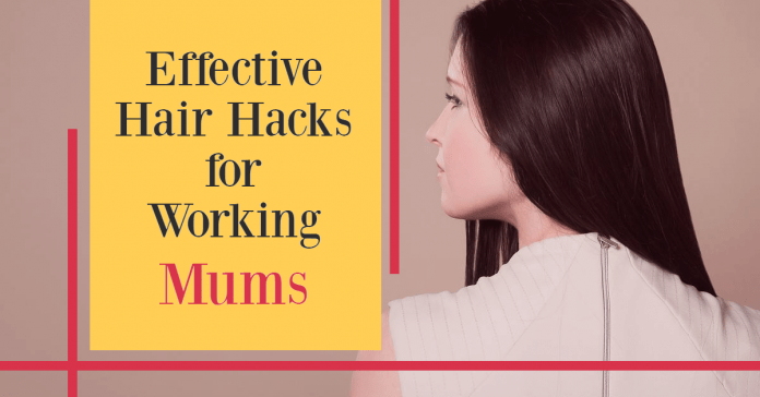 effective hair hacks for working mums