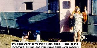 my best worst film: pink flamingos – 'one of the most vile, stupid and repulsive films ever made'?