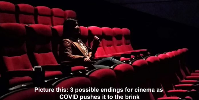 picture this: 3 possible endings for cinema as covid pushes it to the brink