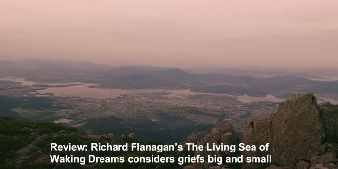 review: richard flanagan's the living sea of waking dreams considers griefs big and small