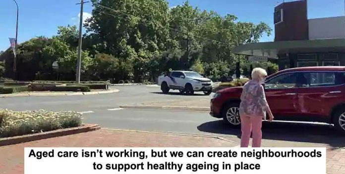 aged care isn't working, but we can create neighbourhoods to support healthy ageing in place