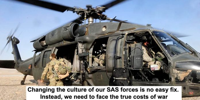changing the culture of our sas forces is no easy fix. instead, we need to face the true costs of war