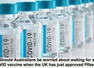 should australians be worried about waiting for a covid vaccine when the uk has just approved pfizer's?