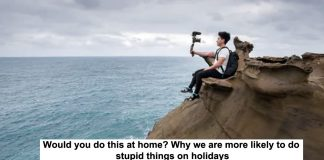 would you do this at home? why we are more likely to do stupid things on holidays