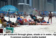 i can't get sunburnt through glass, shade or in water, right? 5 common sunburn myths busted