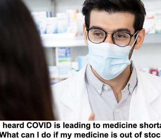 i've heard covid is leading to medicine shortages. what can i do if my medicine is out of stock?