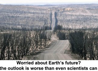worried about earth's future? well, the outlook is worse than even scientists can grasp