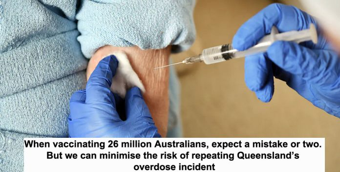 when vaccinating 26 million australians, expect a mistake or two. but we can minimise the risk of repeating queensland's overdose incident