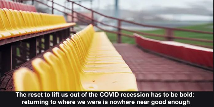 the reset to lift us out of the covid recession has to be bold: returning to where we were is nowhere near good enough