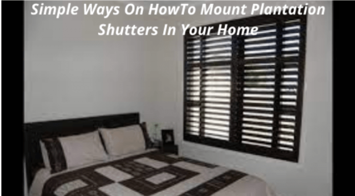 simple ways on howto mount plantation shutters in your home